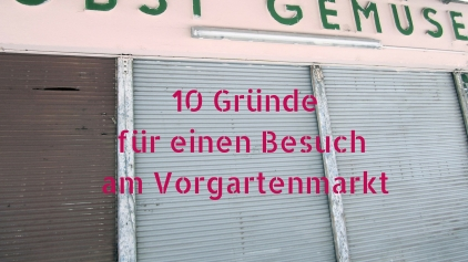 10 Gründe Vorgartenmarkt